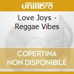 Reggae vibes-dig. cd musicale di Joys Love