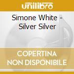 Simone White - Silver Silver cd musicale di Simone White