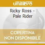 Ricky Ross - Pale Rider cd musicale di Ricky Ross