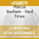 HARD TIMES                                cd musicale di BONFANTI MARCUS