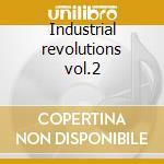 Industrial revolutions vol.2 cd musicale