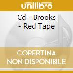 CD - BROOKS - RED TAPE cd musicale di BROOKS