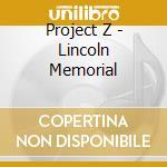 LINCOLN MEMORIAL cd musicale di PROJECT Z