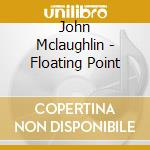 FLOATING POINT cd musicale di MCLAUGHIN JOHN