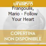 Frangoulis, Mario - Follow Your Heart cd musicale di Mario Frangoulis