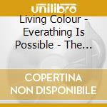 EVERYTHING IS POSSIBLE - THE VERY BEST OF cd musicale di LIVING COLOUR