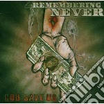 Remembering Never - God Save Us cd musicale di Never Remembering