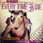 Every Time I Die - The Big Dirty cd musicale di EVERY TIME I DIE