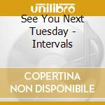 See You Next Tuesday - Intervals cd musicale di SEE YOU NEXT TUESADY