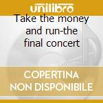 Take the money and run-the final concert cd musicale di Terrorvision
