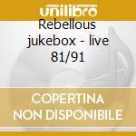Rebellous jukebox - live 81/91 cd musicale di The Fall