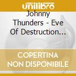 Eve of destruction cd musicale di Johnny thunders (2cd