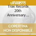 TRAX RECORDS 20TH ANNIVERSARY (BOX 3CD) cd musicale di ARTISTI VARI