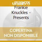 Frankie Knuckles - Presents cd musicale di ARTISTI VARI