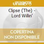 Clipse - Lord Willin' cd musicale di Clipse