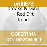 Red dirt road cd musicale di Brooks & dunn