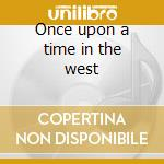 Once upon a time in the west cd musicale di Ost