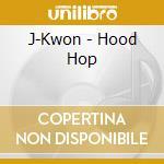 J-Kwon - Hood Hop cd musicale di J-kwon