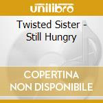 Twisted Sister - Still Hungry cd musicale di Sister Twisted