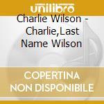 Charlie,last name wilson cd musicale di Charlie Wilson