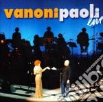 VANONI PAOLI LIVE 2005 VERSIONE IN JEWEL  cd musicale di Paoli Vanoni