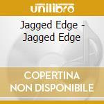 Jagged Edge - Jagged Edge cd musicale di Edge Jagged