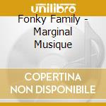 Fonky Family - Marginal Musique cd musicale di Family Fonky