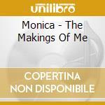 MAKINGS OF ME cd musicale di MONICA