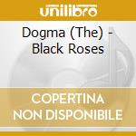 BLACK ROSES cd musicale di The Dogma