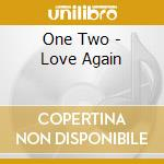 One Two - Love Again cd musicale di ONE-TWO