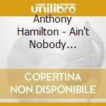 Ain't nobody worryin' cd musicale di Anthony Hamilton