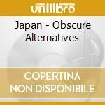 Japan - Obscure Alternatives cd musicale di JAPAN