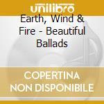 Beautiful ballads cd musicale di Earth Wind & Fire