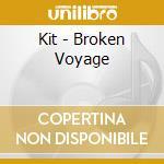 Kit - Broken Voyage cd musicale di KIT