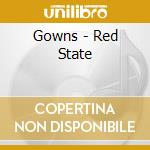 CD - GOWNS - RED STATE cd musicale di GOWNS
