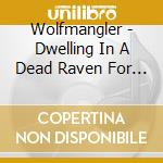 Wolfmangler - Dwelling In A Dead Raven For The Glory cd musicale di WOLFMANGLER
