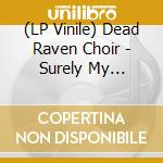 (LP VINILE) Surely my firstborn will be blind lp vinile di DEAD RAVEN CHOIR