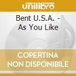 Bent U.S.A. - As You Like cd musicale