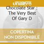 CHOCOLATE STAR : THE VERY BEST OF GARY D  cd musicale di Gary Davis