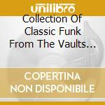 Collection Of Classic Funk From The Vaults of P&P Records cd musicale di Artisti Vari