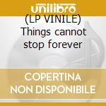 (LP VINILE) Things cannot stop forever lp vinile di Stanton davis ghetto