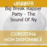 Big Break Rapper Party - The Sound Of Ny cd musicale di Artisti Vari