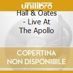 LIVE AT THE APOLLO                        cd musicale di HALL & OATES