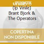 (LP VINILE) BRANT BJORK & THE OPERATORS               lp vinile di Brant & the o Bjork
