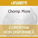 CHOMP MORE                                cd musicale di PYLON