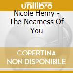 THE NEARNESS OF YOU                       cd musicale di HENRY NICOLE