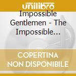Impossible Gentlemen - The Impossible Gentlemen cd musicale di Gentlemen Impossible