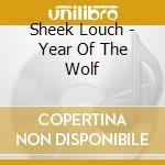 CD - SHEEK LOUCH - YEAR OF THE WOLF cd musicale di Louch Sheek