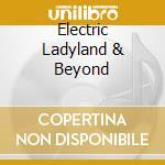 ELECTRIC LADYLAND & BEYOND cd musicale di HENDRIX JIMI