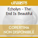 The end is beautiful cd musicale di Echolyn